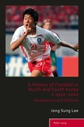 A History of Football in North and South Korea c.1910–2002