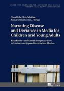 Narrating Disease and Deviance in Media for Children and Young Adults / Krankheits- und Abweichungsnarrative in kinder- und jugendliterarischen Medien