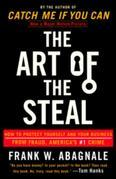 The Art of the Steal: How to Protect Yourself and Your Business from Fraud, America's #1 Crime