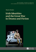 Irish Identities and the Great War in Drama and Fiction