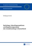 Rechtslage, Zukunftsperspektiven und Regulierungsansaetze des Crowdinvestings in Deutschland