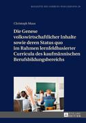 Die Genese volkswirtschaftlicher Inhalte sowie deren Status quo im Rahmen lernfeldbasierter Curricula des kaufmaennischen Berufsbildungsbereichs