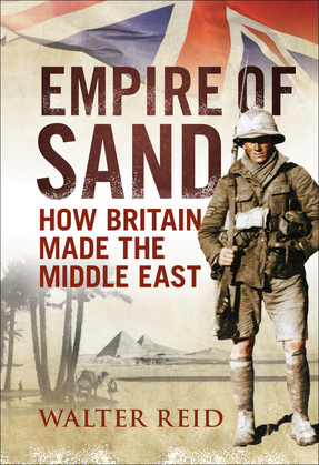 Empire of Sand: How Britain Made the Middle East