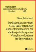 Zur Bedeutung der nach § 130 OWiG verlangten Aufsichtsmaßnahmen fuer die Ausgestaltung eines Compliance-Systems im Unternehmen