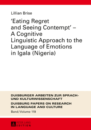 «Eating Regret and Seeing Contempt» – A Cognitive Linguistic Approach to the Language of Emotions in Igala (Nigeria)