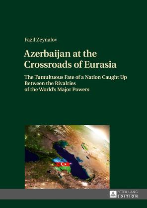 Azerbaijan at the Crossroads of Eurasia