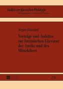 Vortraege und Aufsaetze zur lateinischen Literatur der Antike und des Mittelalters