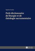 Petit dictionnaire de liturgie et de théologie sacramentaire