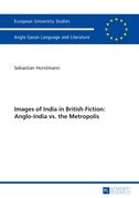 Images of India in British Fiction: Anglo-India vs. the Metropolis