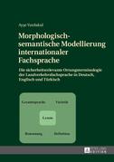 Morphologisch-semantische Modellierung internationaler Fachsprache