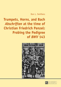 Trumpets, Horns, and Bach «Abschriften» at the time of Christian Friedrich Penzel: Probing the Pedigree of «BWV» 143