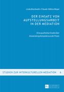 Der Einsatz von Aufstellungsarbeit in der Mediation
