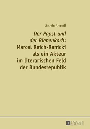 «Der Papst und der Bienenkorb»: Marcel Reich-Ranicki als ein Akteur im literarischen Feld der Bundesrepublik