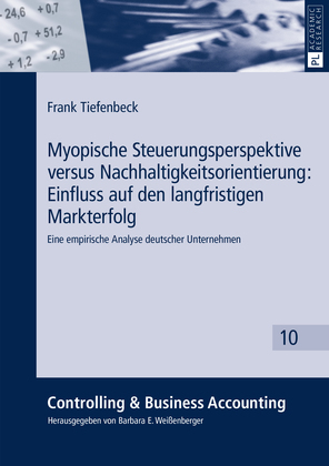 Myopische Steuerungsperspektive versus Nachhaltigkeitsorientierung: Einfluss auf den langfristigen Markterfolg