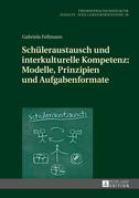 Schueleraustausch und interkulturelle Kompetenz: Modelle, Prinzipien und Aufgabenformate