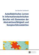 Autodidaktisches Lernen in informationstechnischen Berufen mit Elementen der Abstraktionsfaehigkeit und Komplexitaetsreduktion
