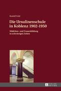 Die Ursulinenschule in Koblenz 1902–1950