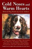 Cold Noses & Warm Hearts: Beloved Dog Stories by Great Authors