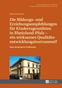 Die Bildungs- und Erziehungsempfehlungen fuer Kindertagesstaetten in Rheinland-Pfalz – ein wirksames Qualitaetsentwicklungsinstrument?