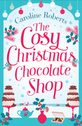 The Cosy Christmas Chocolate Shop: The perfect, feel good romantic comedy to curl up with this Christmas!