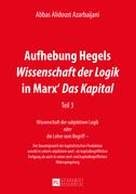 Aufhebung Hegels «Wissenschaft der Logik» in Marx' «Das Kapital»