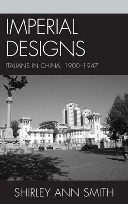 Imperial Designs: Italians in China 1900 1947