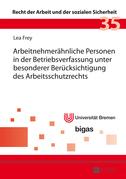 Arbeitnehmeraehnliche Personen in der Betriebsverfassung unter besonderer Beruecksichtigung des Arbeitsschutzrechts