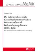 Die tiefenpsychologische Krankengeschichte zwischen Wissenschafts- und Weltanschauungsliteratur (1905–1952)