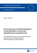 Die Zuordnung von Wirtschaftsguetern zu Betriebstaetten im Recht der Doppelbesteuerungsabkommen