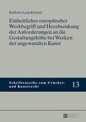 Einheitlicher europaeischer Werkbegriff und Herabsenkung der Anforderungen an die Gestaltungshoehe bei Werken der angewandten Kunst