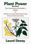 Plant Power: The Humorous Herbalist's Guide To Finding, Growing, Gathering & Using 30 Great Medicinal Herbs