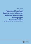 Management in sozialen Organisationen: Leitung von Teams und teilautonomen Arbeitsgruppen