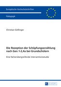 Die Rezeption der Schoepfungserzaehlung nach Gen 1-2,4a bei Grundschuelern