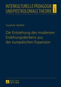 Die Entstehung des modernen Erziehungsdenkens aus der europaeischen Expansion