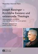 Joseph Ratzinger – Kirchliche Existenz und existentielle Theologie