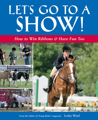 Let's Go to a Show: How to Win Ribbons &amp; Have Fun Too