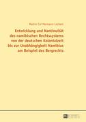Entwicklung und Kontinuitaet des namibischen Rechtssystems von der deutschen Kolonialzeit bis zur Unabhaengigkeit Namibias am Beispiel des Bergrechts