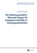 Die Haftung geschaeftsfuehrender Organe fuer Compliance-Verstoeße in Tochtergesellschaften