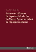 Formes et réformes de la paternité à la fin du Moyen Âge et au début de l'époque moderne