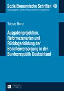 Ausgabenprojektion, Reformszenarien und Ruecklagenbildung der Beamtenversorgung in der Bundesrepublik Deutschland