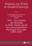 1926 – Die Geburt der Bioethik in Halle (Saale) durch den protestantischen Theologen Fritz Jahr (1895–1953)