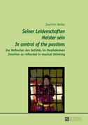 «Seiner Leidenschaften Meister sein» - «In control of the passions»