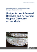 (Im)perfection Subverted, Reloaded and Networked: Utopian Discourse across Media