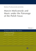 Marcin Mielczewski and Music under the Patronage of the Polish Vasas