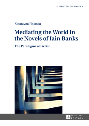 Mediating the World in the Novels of Iain Banks