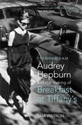 Fifth Avenue, 5 A.M.: Audrey Hepburn in Breakfast at Tiffany's