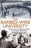 The Barbed-Wire University: The Real Lives of Prisoners of War in the Second World War