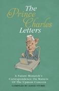 The Prince Charles Letters: A Future Monarch's Correspondence on Matters of the Upmost Concern