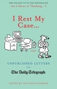 I Rest My Case?: Unpublished Letters to the Daily Telegraph