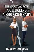 The Spiritual Path to Healing a Broken Heart!